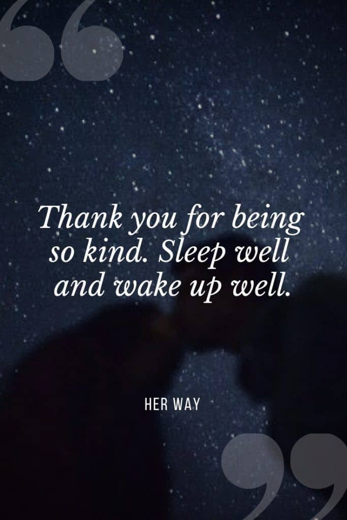 """""""Thank you for being so kind. Sleep well and wake up well.''"""