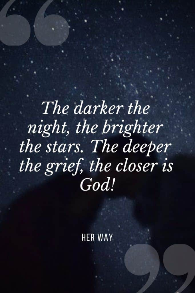 """""""The darker the night, the brighter the stars. The deeper the grief, the closer is God!"""" – Fyodor Dostoyevsky"""