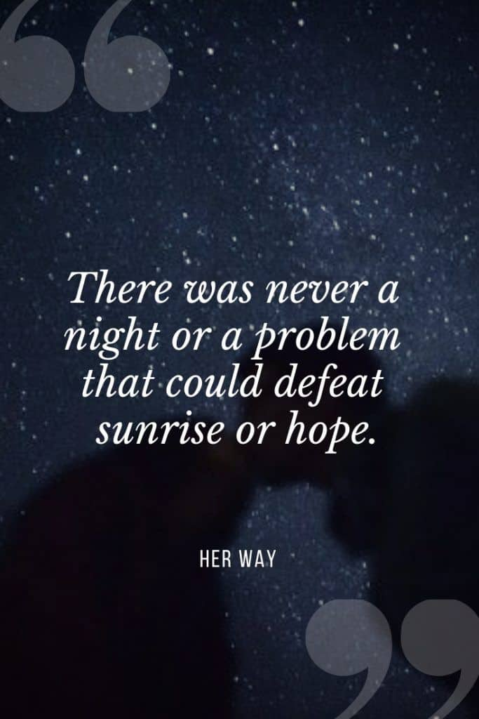 """""""There was never a night or a problem that could defeat sunrise or hope."""" – Bernard Williams"""
