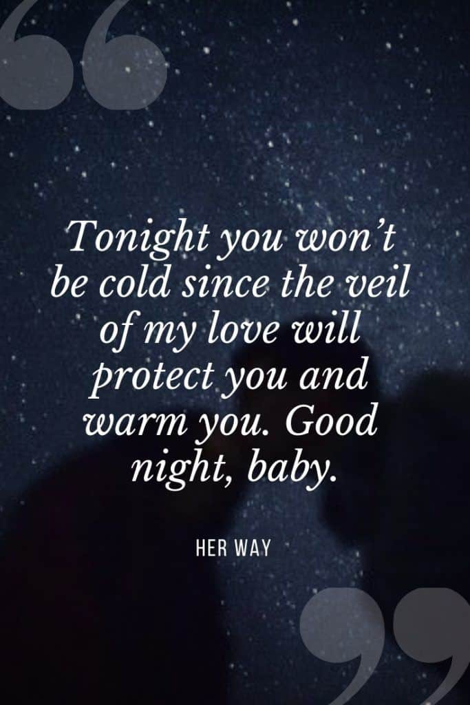 """""""Tonight you won't be cold since the veil of my love will protect you and warm you. Good night, baby.''"""