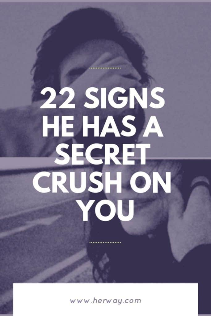 22 Signs He Has A Secret Crush On You