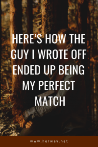 Here's How The Guy I Wrote Off Ended Up Being My Perfect Match