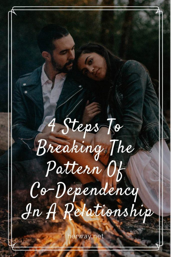 4 Steps To Breaking The Pattern Of Co-Dependency In A Relationship