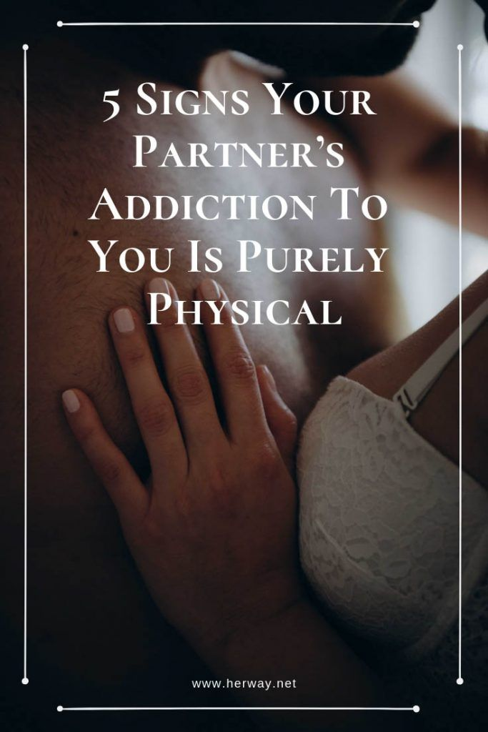 5 Signs Your Partner's Addiction To You Is Purely Physical