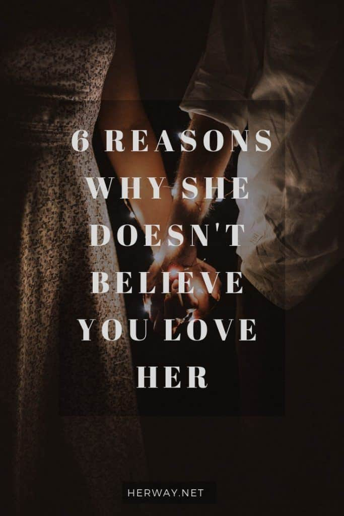 6 Reasons Why She Doesn't Believe You Love Her