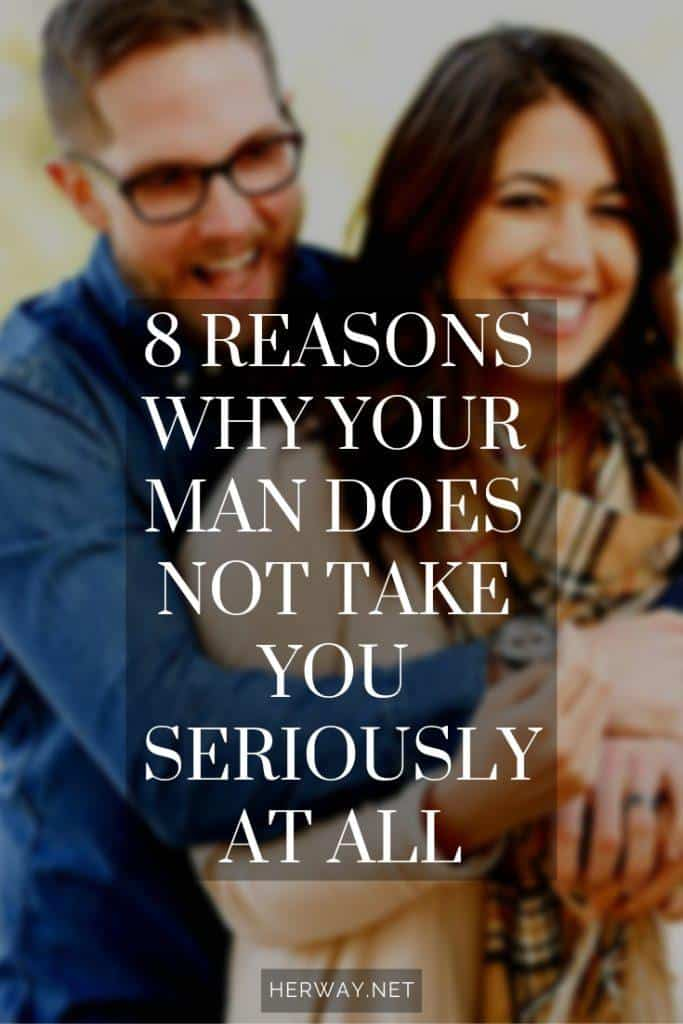8 Reasons Why Your Man Does Not Take You Seriously At All