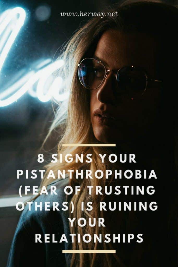 8 Signs Your Pistanthrophobia (Fear Of Trusting Others) Is Ruining Your Relationships
