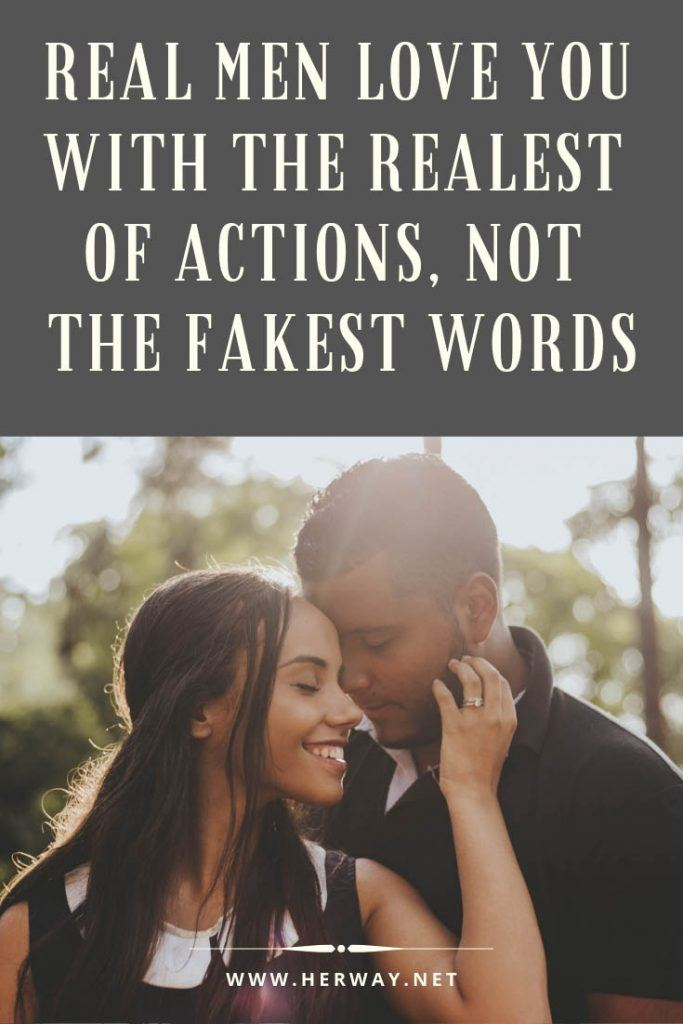 Real Men Love You With The Realest Of Actions, Not The Fakest Words