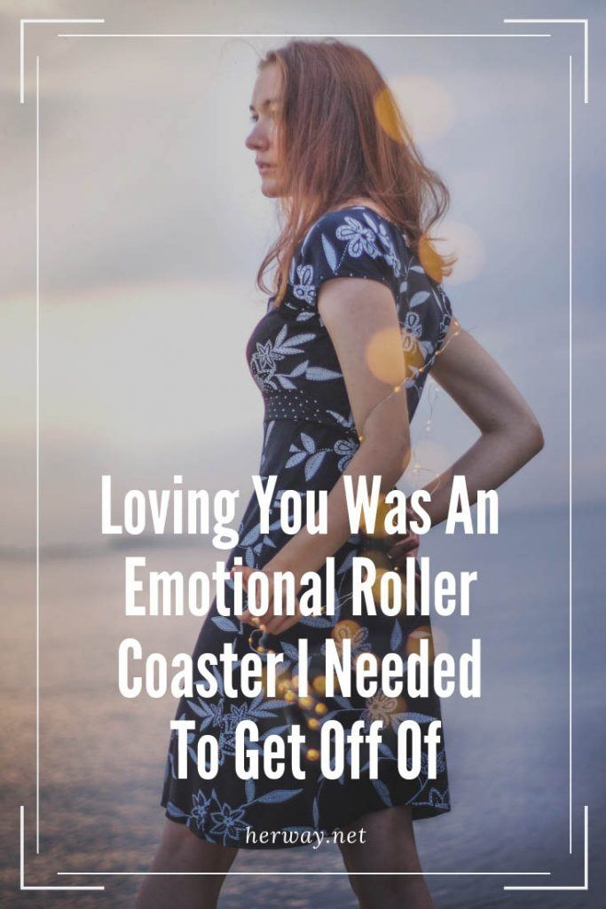 Loving You Was An Emotional Roller Coaster I Needed To Get Off Of