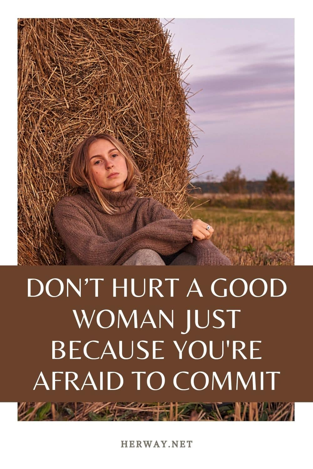 Don't Hurt A Good Woman Just Because You're Afraid To Commit
