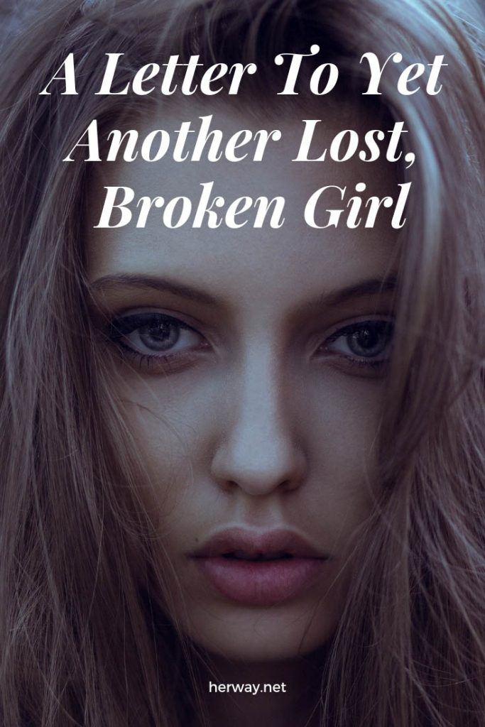 A Letter To Yet Another Lost, Broken Girl
