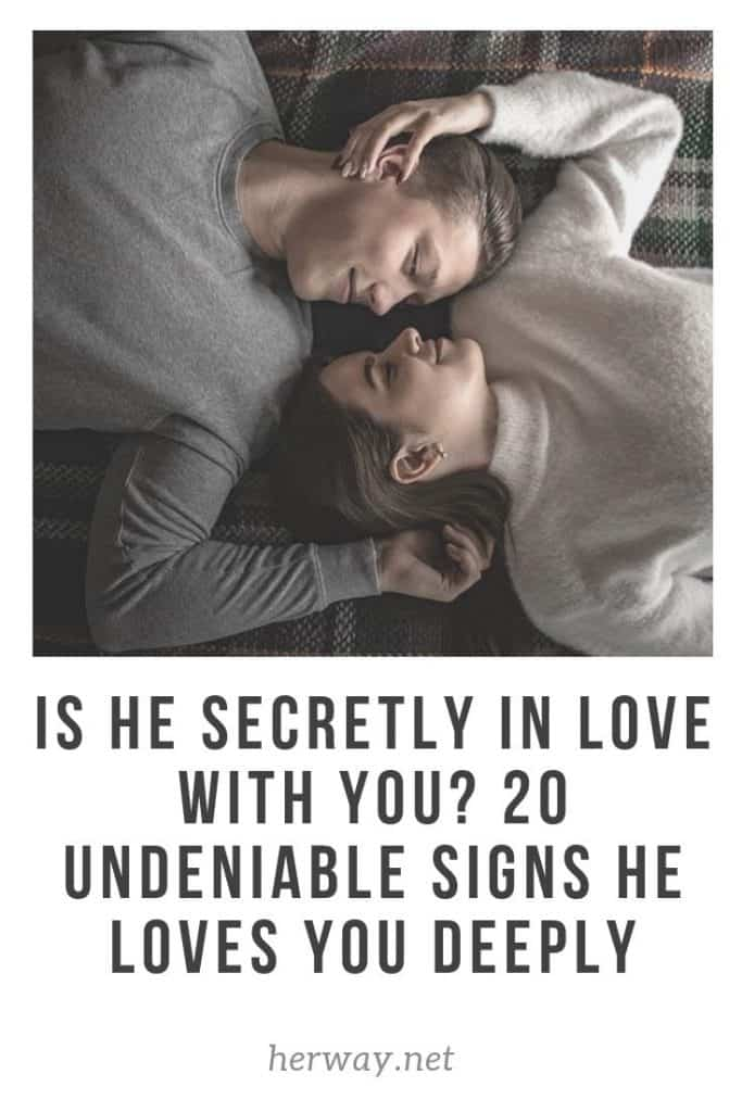 Is He Secretly In Love With You 20 Undeniable Signs He Loves You Deeply Pinterest