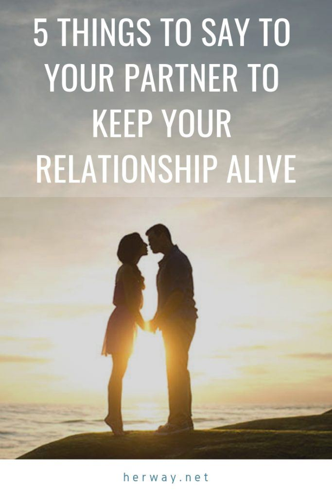 5 Things To Say To Your Partner To Keep Your Relationship Alive