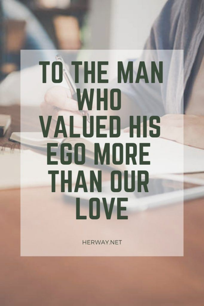 To The Man Who Valued His Ego More Than Our Love