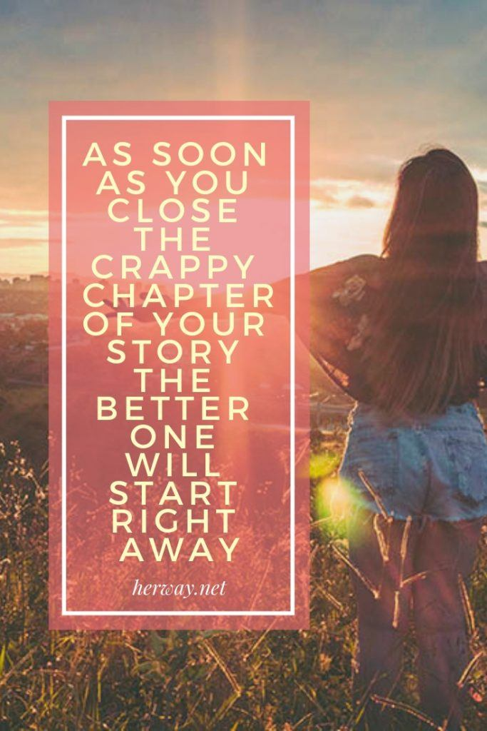 As Soon As You Close The Crappy Chapter Of Your Story The Better One Will Start Right Away