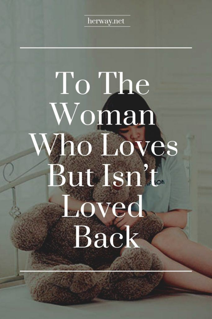 To The Woman Who Loves But Isn't Loved Back