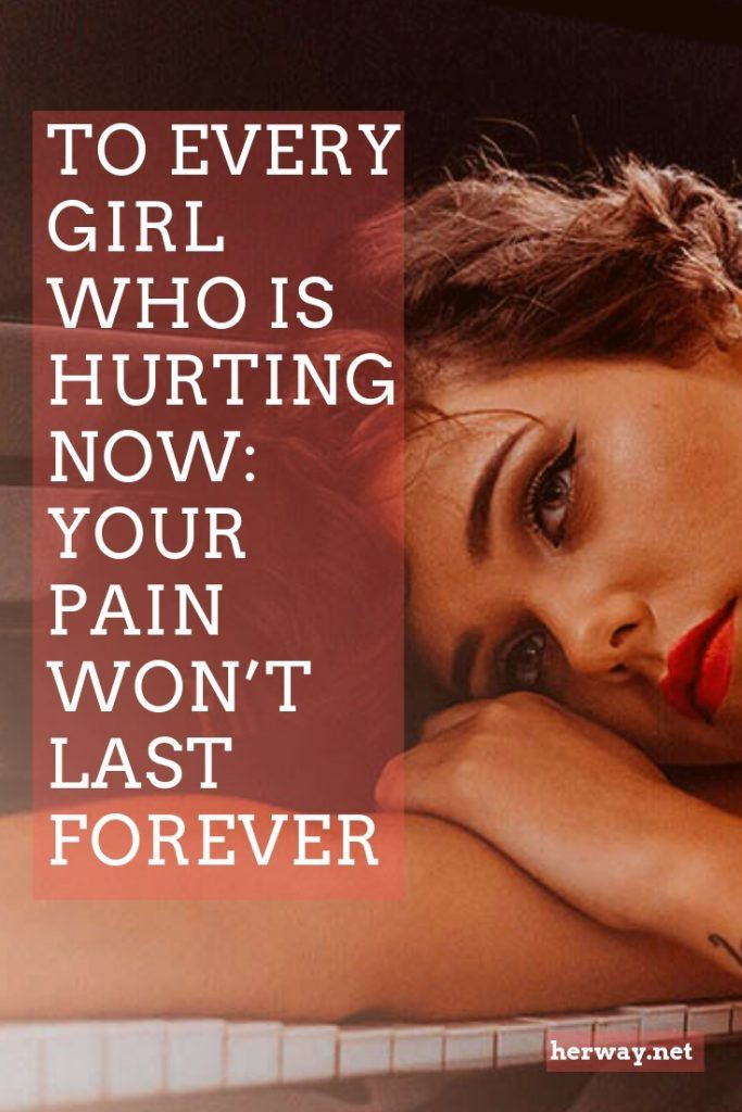 To Every Girl Who Is Hurting Now: Your Pain Won't Last Forever