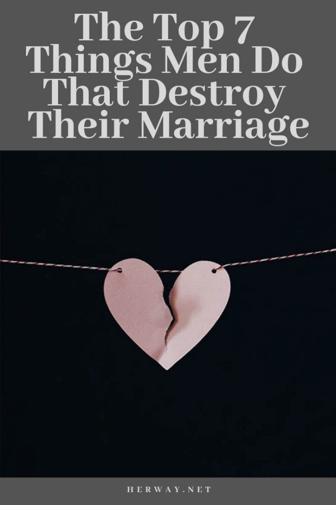 The Top 7 Things Men Do That Destroy Their Marriage