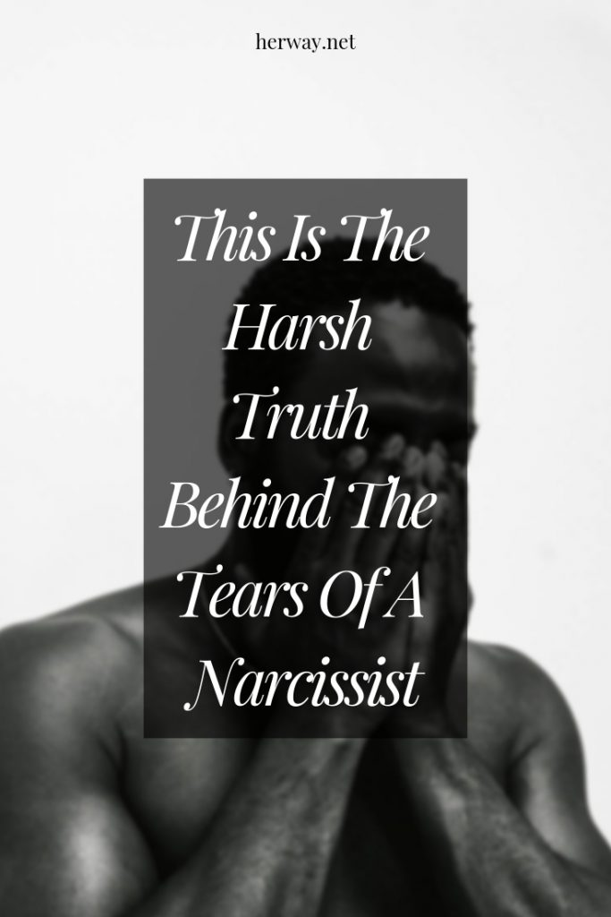 This Is The Harsh Truth Behind The Tears Of A Narcissist
