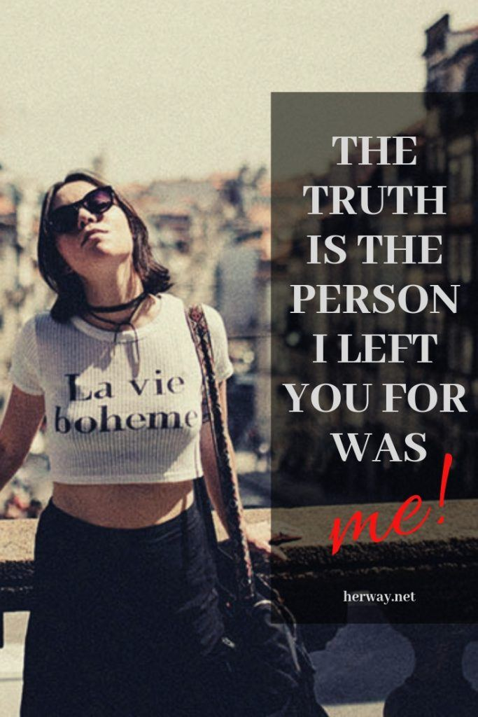 The Truth Is The Person I Left You For Was ME!