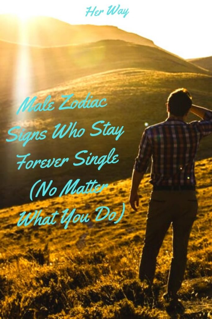 Male Zodiac Signs Who Stay Forever Single (No Matter What You Do)