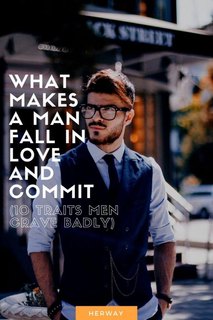 What Makes A Man Fall In Love And Commit (10 Traits Men Crave Badly)