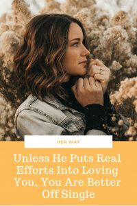 Unless He Puts Real Efforts Into Loving You, You Are Better Off Single