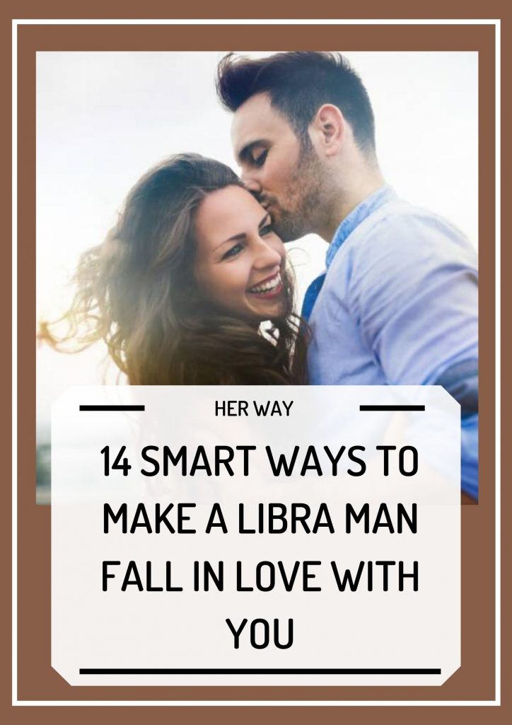 14 Smart Ways To Make A Libra Man Fall In Love With You