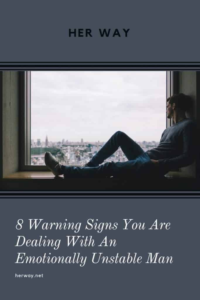 8 Warning Signs You Are Dealing With An Emotionally Unstable Man
