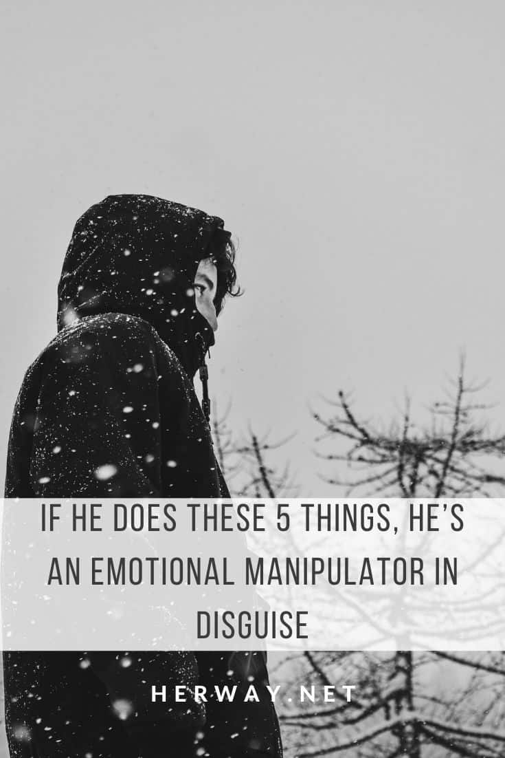 If He Does These 5 Things, He's An Emotional Manipulator In Disguise