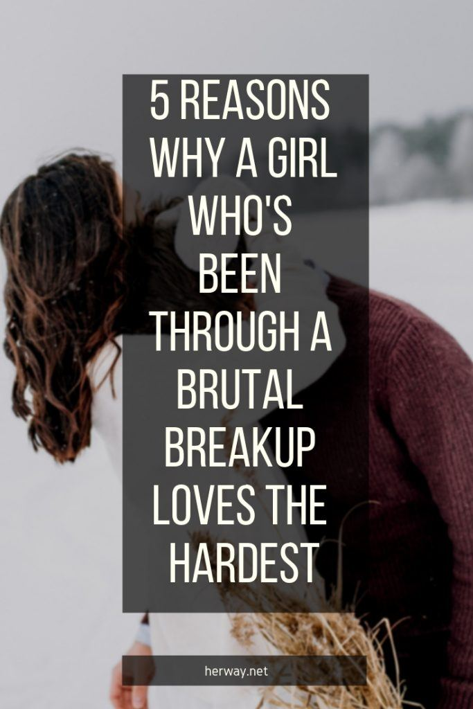 5 Reasons Why A Girl Who's Been Through A Brutal Breakup Loves The Hardest
