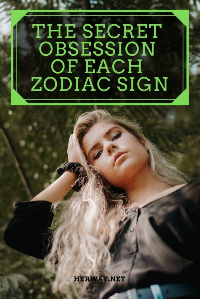 The Secret Obsession Of Each Zodiac Sign