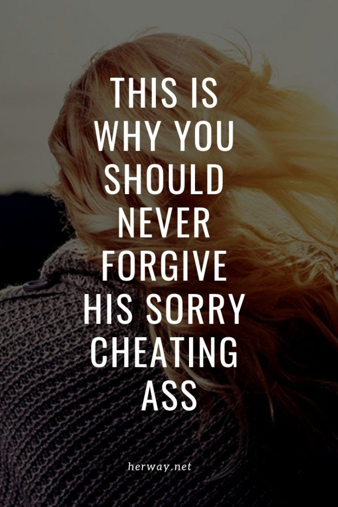 This Is Why You Should NEVER Forgive His Sorry Cheating Ass