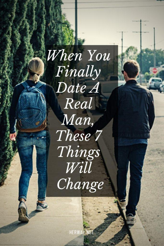 When You Finally Date A Real Man, These 7 Things Will Change