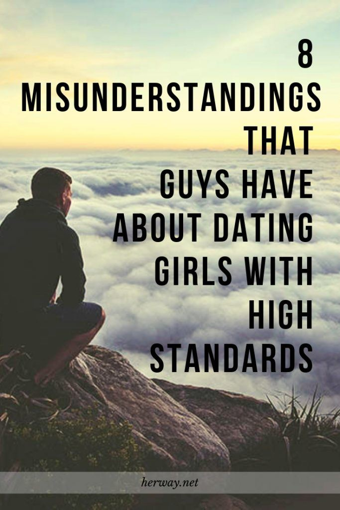 8 Misunderstandings That Guys Have About Dating Girls With High Standards