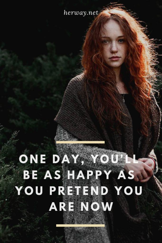 One Day, You'll Be As Happy As You Pretend You Are Now