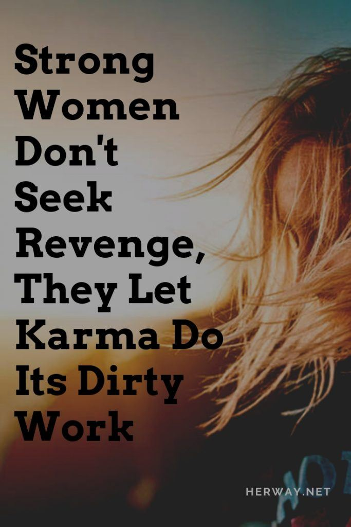 Strong Women Don't Seek Revenge, They Let Karma Do Its Dirty Work