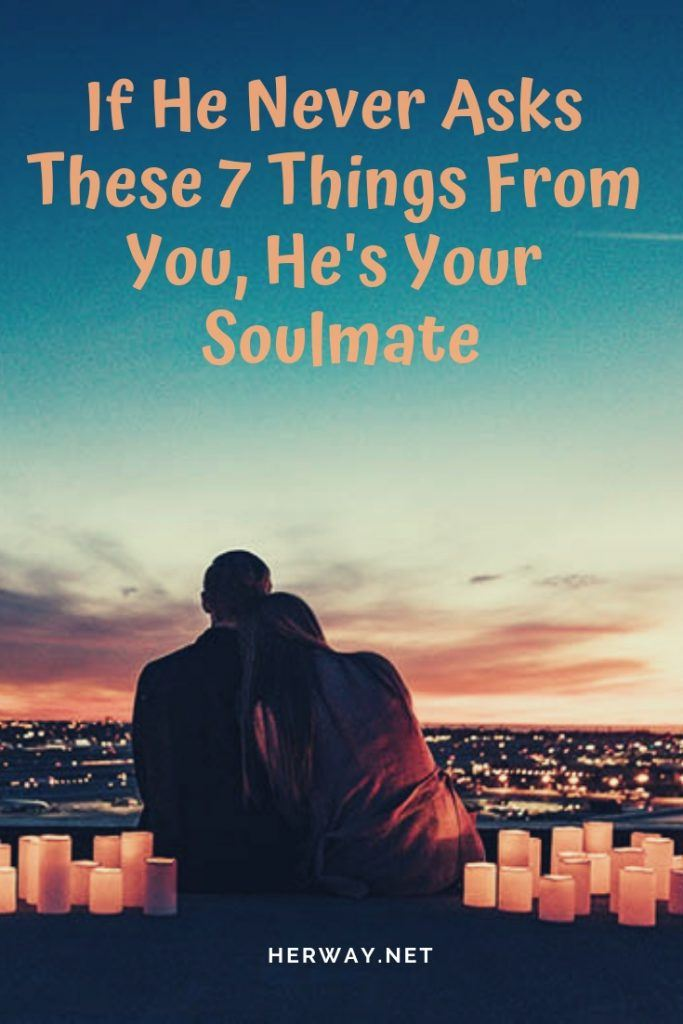 If He Never Asks These 7 Things From You, He's Your Soulmate