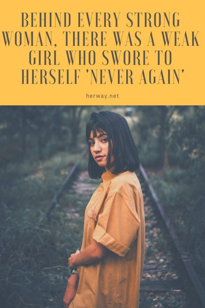 Behind Every Strong Woman, There Was A Weak Girl Who Swore To Herself 'Never Again'