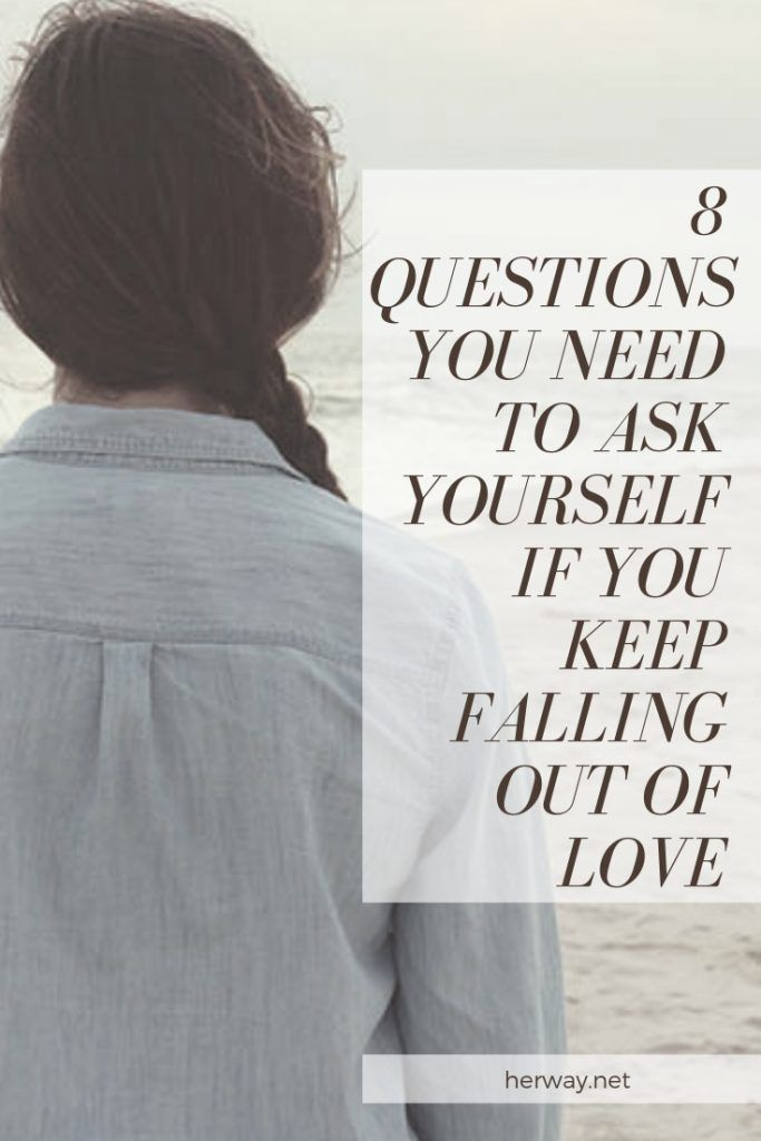 8 Questions You Need To Ask Yourself If You Keep Falling Out Of Love