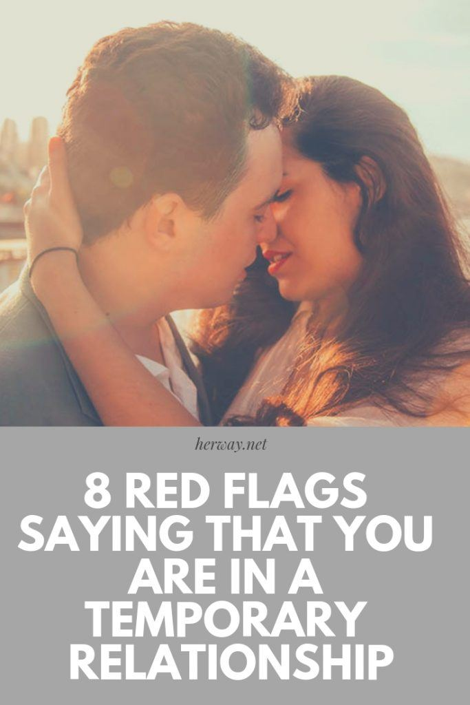 8 Red Flags Saying That You Are In A Temporary Relationship