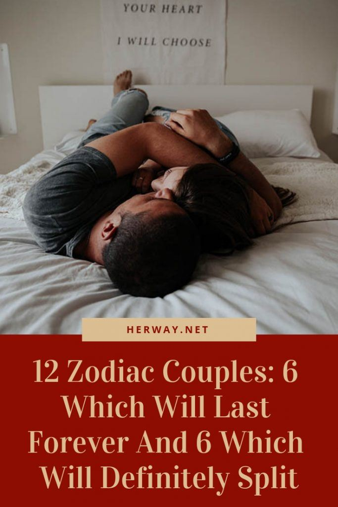 12 Zodiac Couples: 6 Which Will Last Forever And 6 Which Will Definitely Split