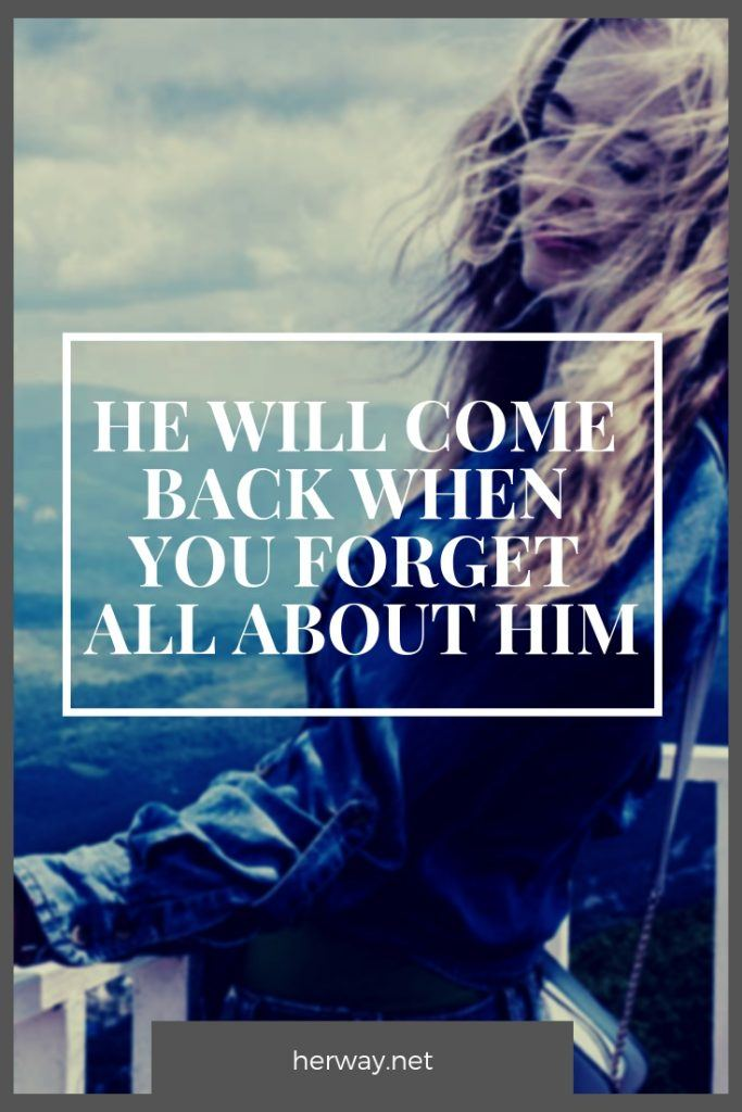 He Will Come Back When You Forget All About Him