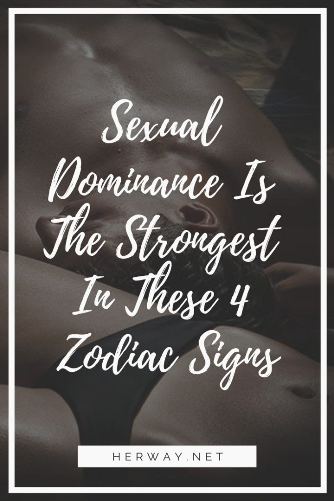 Sexual Dominance Is The Strongest In These 4 Zodiac Signs