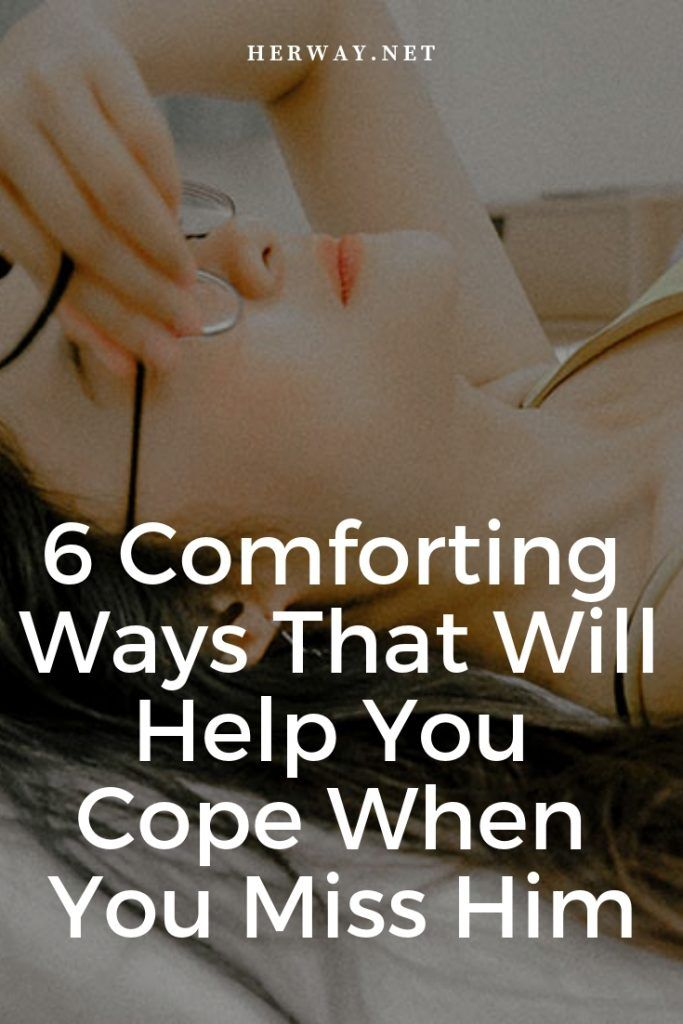 6 Comforting Ways That Will Help You Cope When You Miss Him