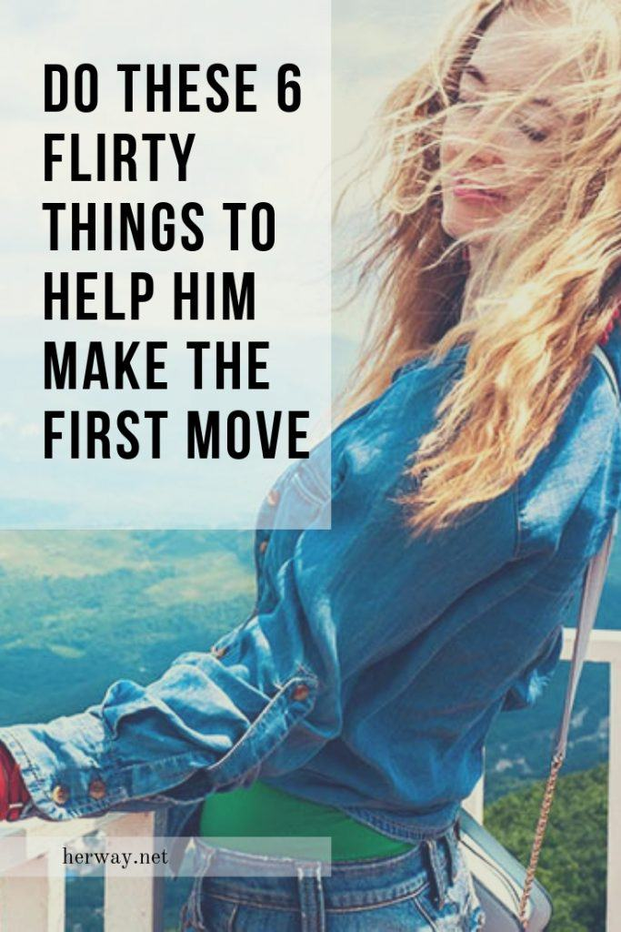 Do These 6 Flirty Things To Help Him Make The First Move