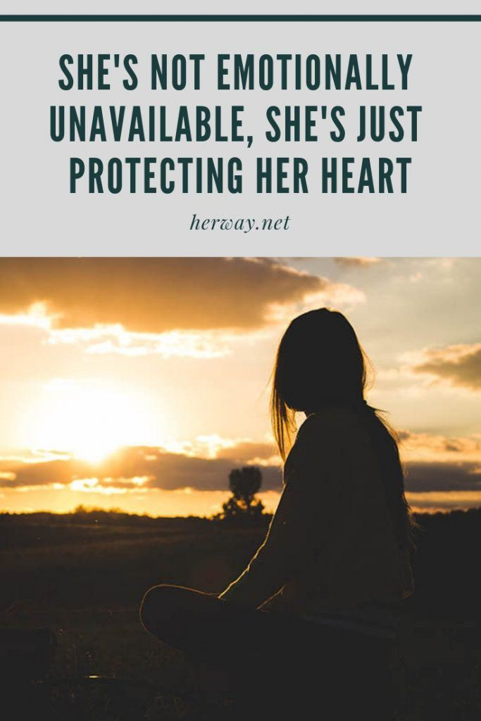 She's Not Emotionally Unavailable, She's Just Protecting Her Heart