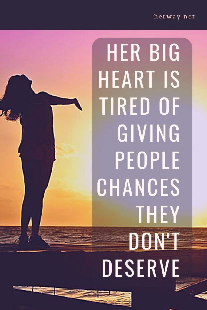 Her Big Heart Is Tired Of Giving People Chances They Don't Deserve