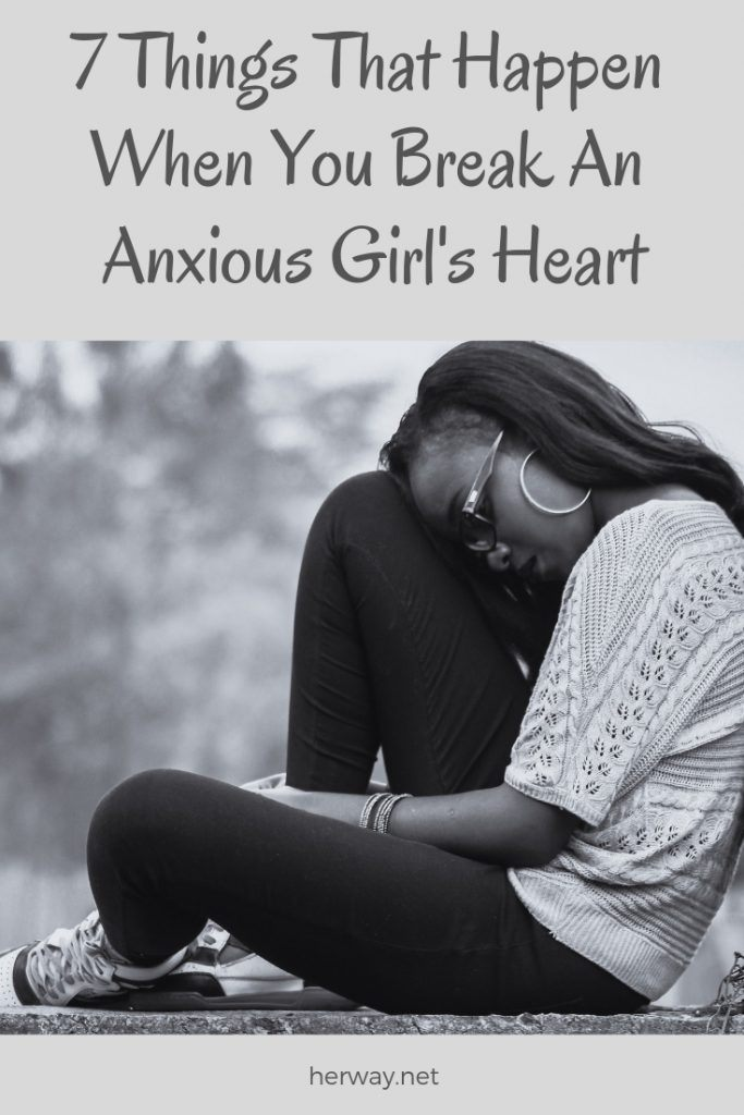 7 Things That Happen When You Break An Anxious Girl's Heart