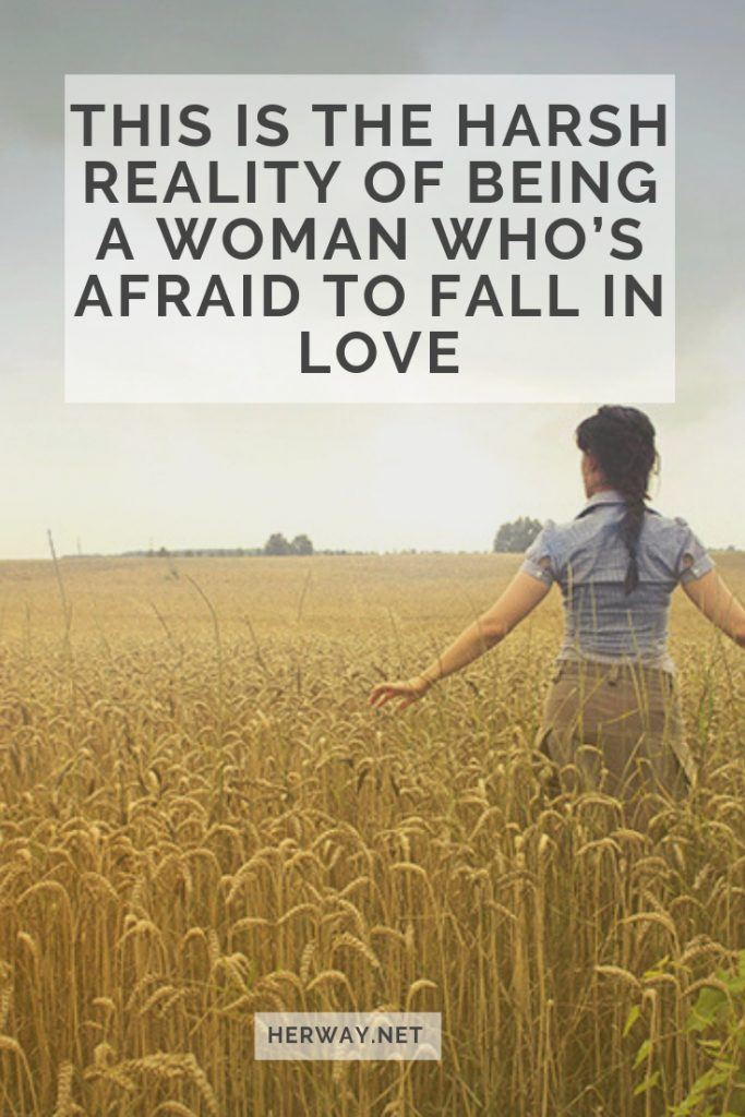 This Is The Harsh Reality Of Being A Woman Who's Afraid To Fall In Love